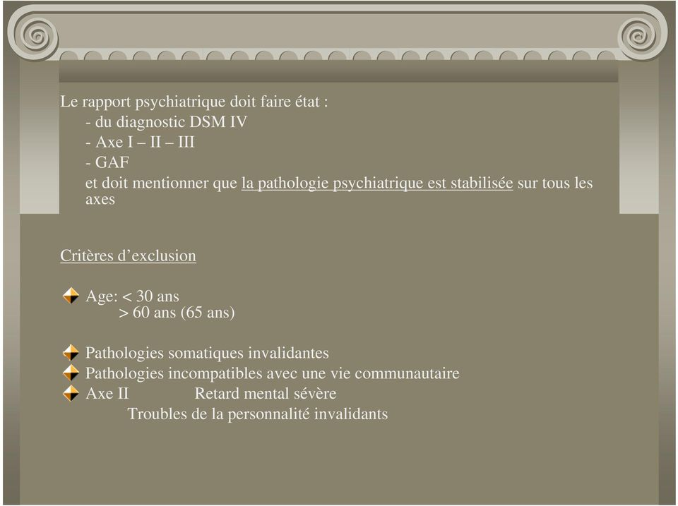 exclusion Age: < 30 ans > 60 ans (65 ans) Pathologies somatiques invalidantes Pathologies