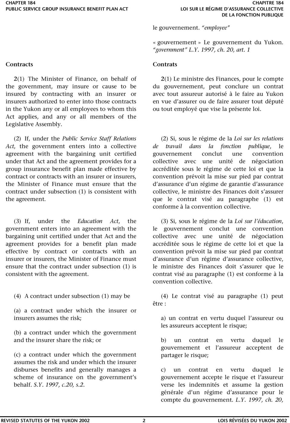 Yukon any or all employees to whom this Act applies, and any or all members of the Legislative Assembly.