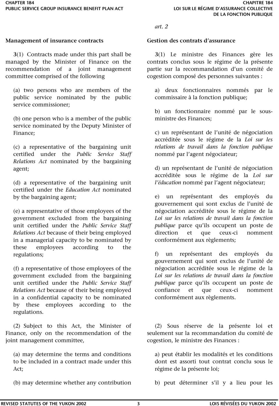 Finance; (c) a representative of the bargaining unit certified under the Public Service Staff Relations Act nominated by the bargaining agent; (d) a representative of the bargaining unit certified
