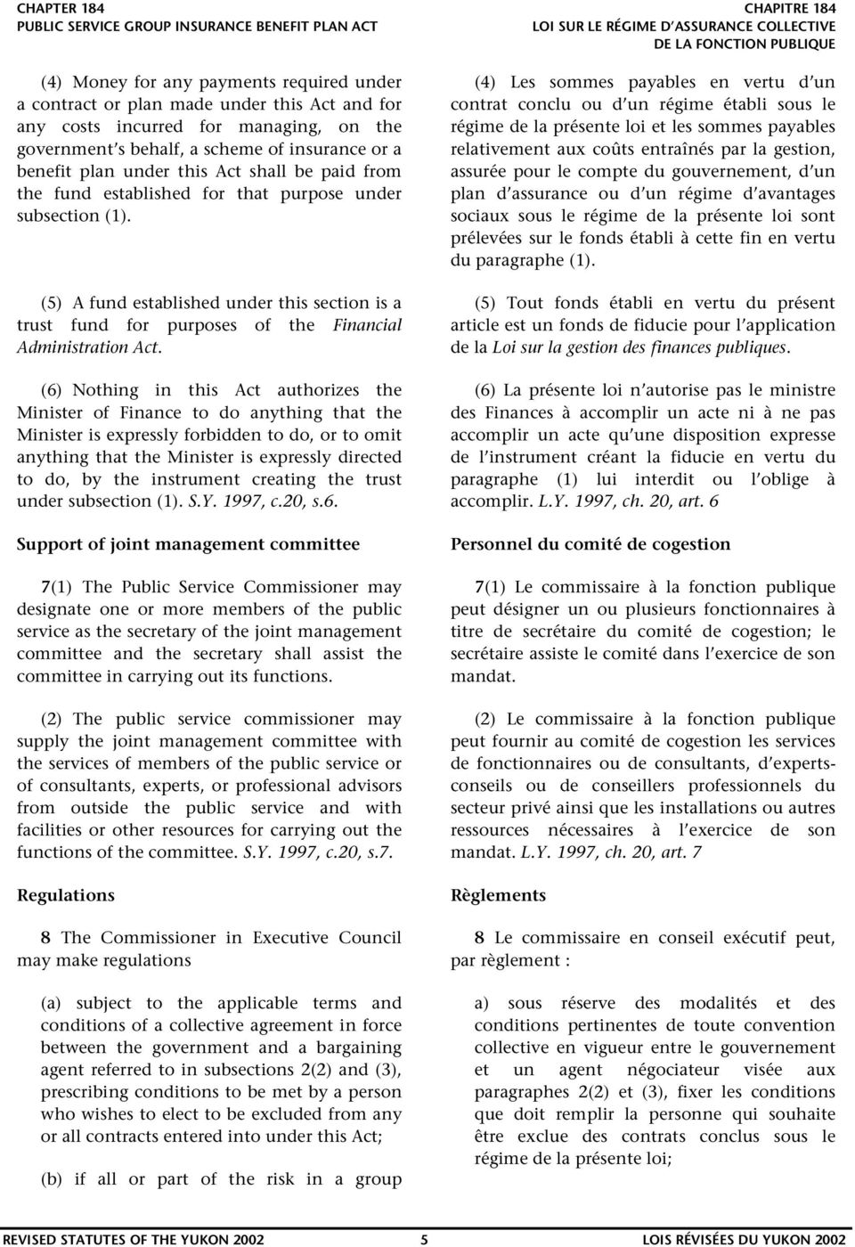 (6) Nothing in this Act authorizes the Minister of Finance to do anything that the Minister is expressly forbidden to do, or to omit anything that the Minister is expressly directed to do, by the