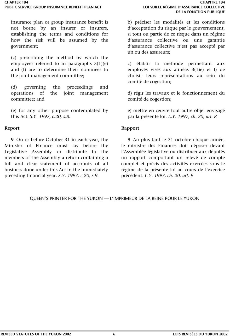 management committee; and (e) for any other purpose contemplated by this Act. S.Y. 1997, c.20, s.8.