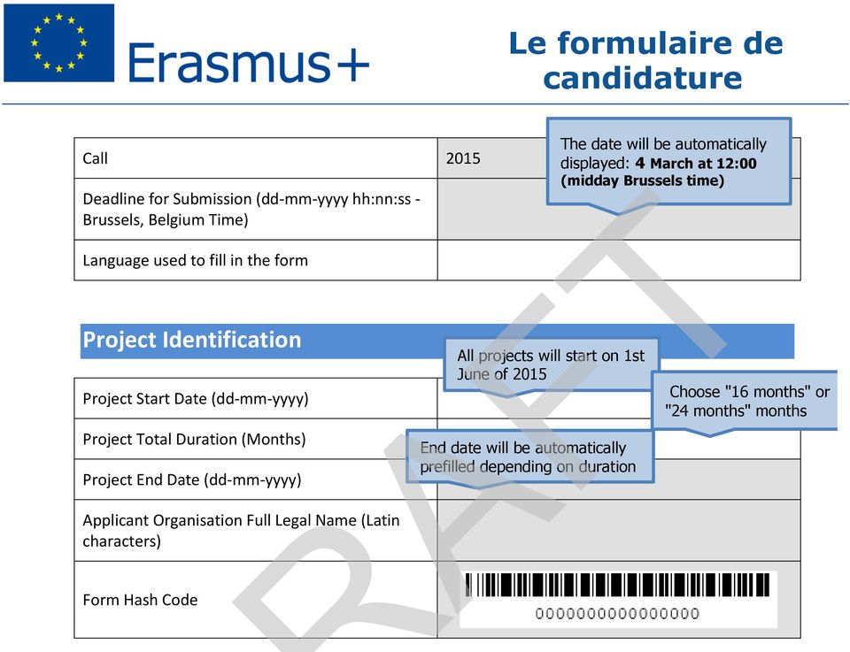 104 Call 2015 Deadline for Submission (dd-mm-yyyy hh:nn:ss - Brussels, Belgium Time) Language used to fill in the form Project Identification Project Start Date (dd-mm-yyyy) Project