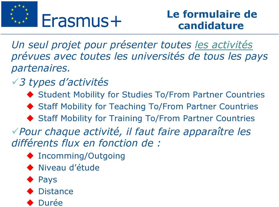 ü 3 types d activités u Student Mobility for Studies To/From Partner Countries u Staff Mobility for Teaching To/From