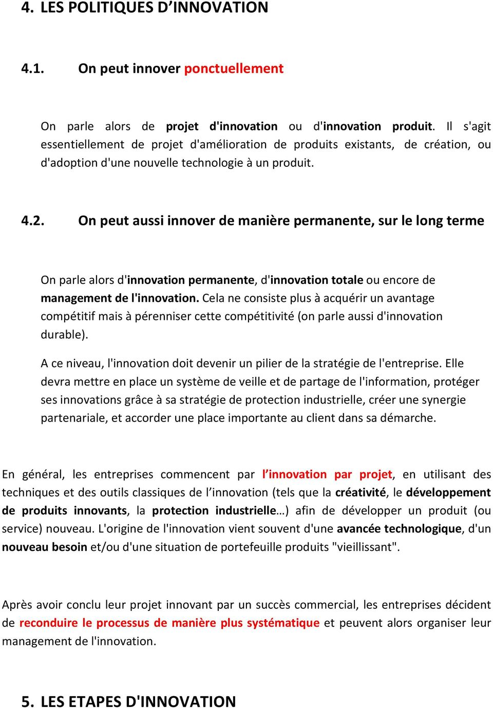 On peut aussi innover de manière permanente, sur le long terme On parle alors d'innovation permanente, d'innovation totale ou encore de management de l'innovation.