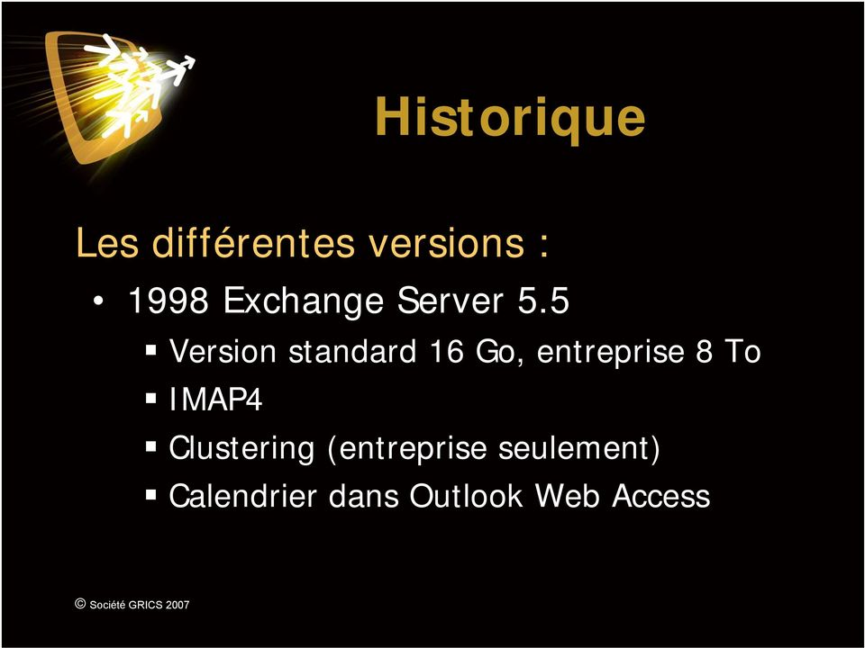 5 Version standard 16 Go, entreprise 8 To