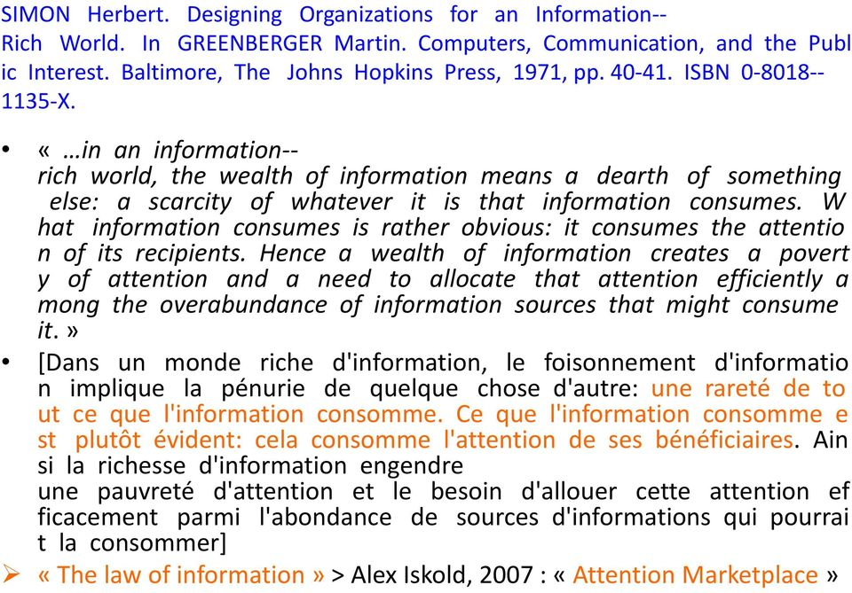 W hat information consumes is rather obvious: it consumes the attentio n of its recipients.