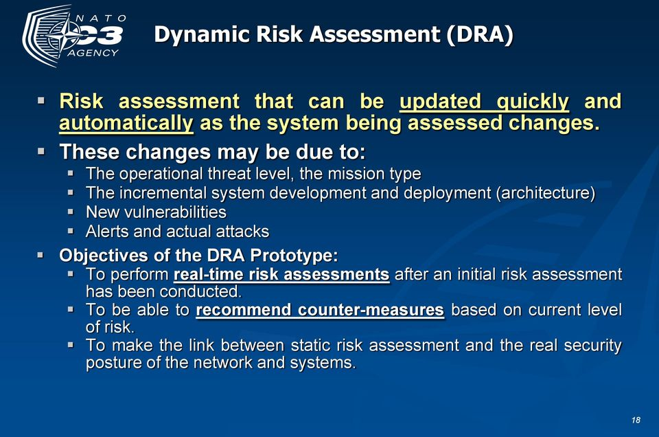 vulnerabilities Alerts and actual attacks Objectives of the DRA Prototype: To perform real-time risk assessments after an initial risk assessment has been