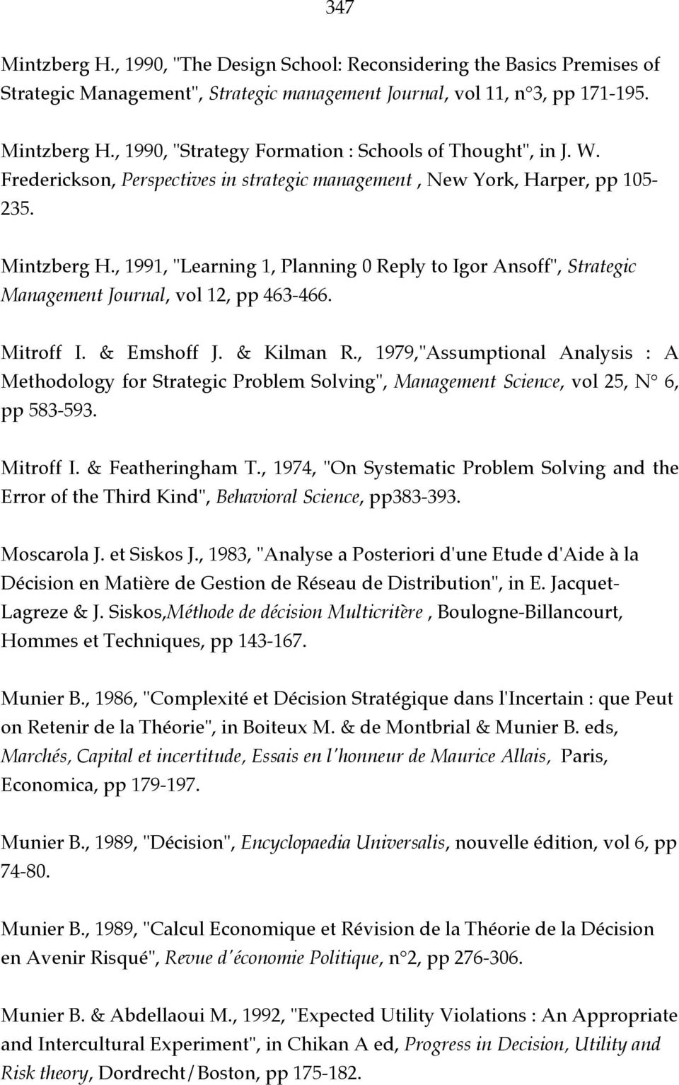 ", 1991, ""Learning 1, Planning 0 Reply to Igor Ansoff"", Strategic Management Journal, vol 12, pp 463-466. Mitroff I. & Emshoff J. & Kilman R."
