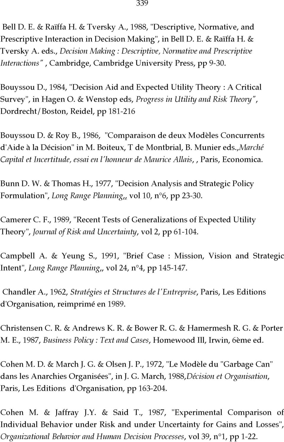 ", 1984, ""Decision Aid and Expected Utility Theory : A Critical Survey"", in Hagen O. & Wenstop eds, Progress in Utility and Risk Theory"", Dordrecht/Boston, Reidel, pp 181-216 Bouyssou D. & Roy B."