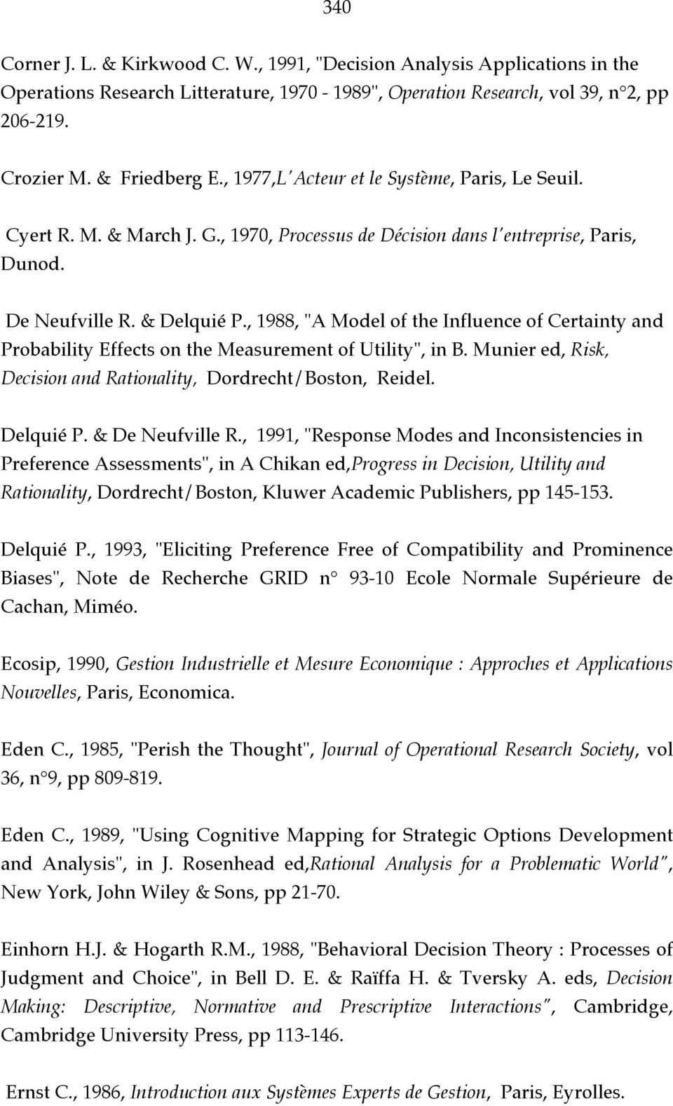 ", 1988, ""A Model of the Influence of Certainty and Probability Effects on the Measurement of Utility"", in B. Munier ed, Risk, Decision and Rationality, Dordrecht/Boston, Reidel. Delquié P."
