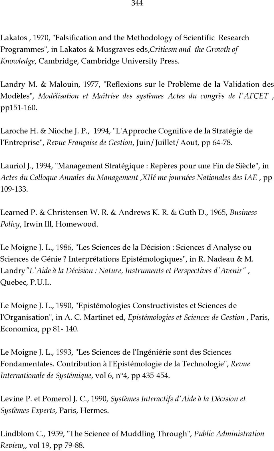 "Lauriol J., 1994, ""Management Stratégique : Repères pour une Fin de Siècle"", in Actes du Colloque Annales du Management,XIIé me journées Nationales des IAE, pp 109-133. Learned P. & Christensen W. R. & Andrews K."