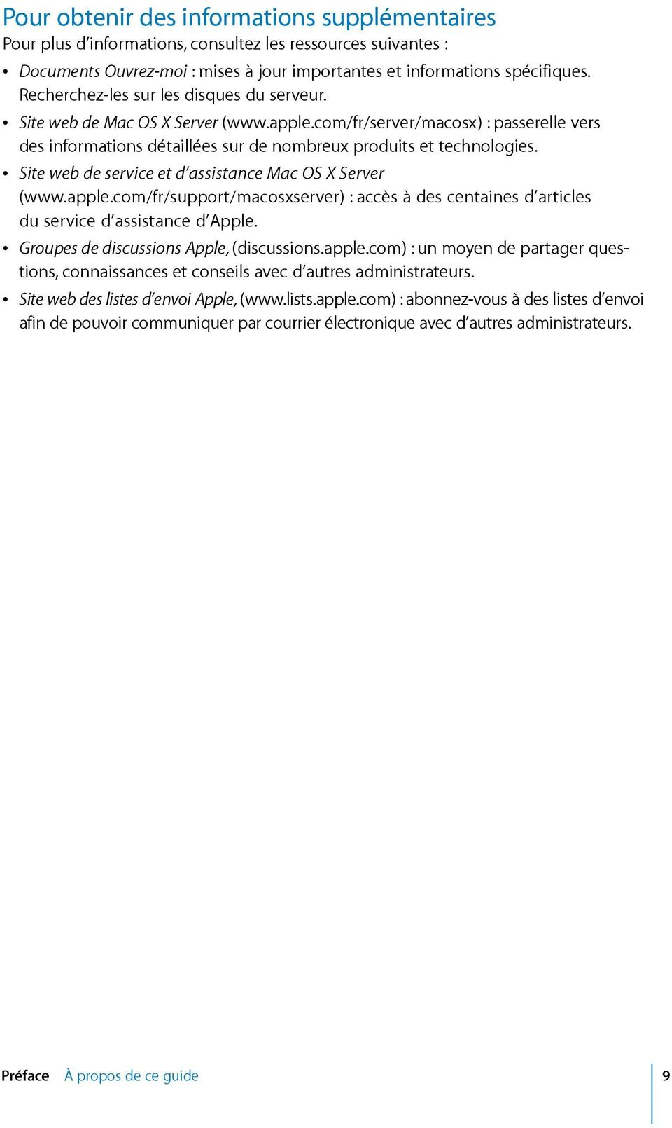 Sitewebdeserviceetd assistancemacosxserver (www.apple.com/fr/support/macosxserver):accèsàdescentainesd articles duserviced assistanced Apple.  GroupesdediscussionsApple,(discussions.apple.com):unmoyendepartagerquestions,connaissancesetconseilsavecd autresadministrateurs.