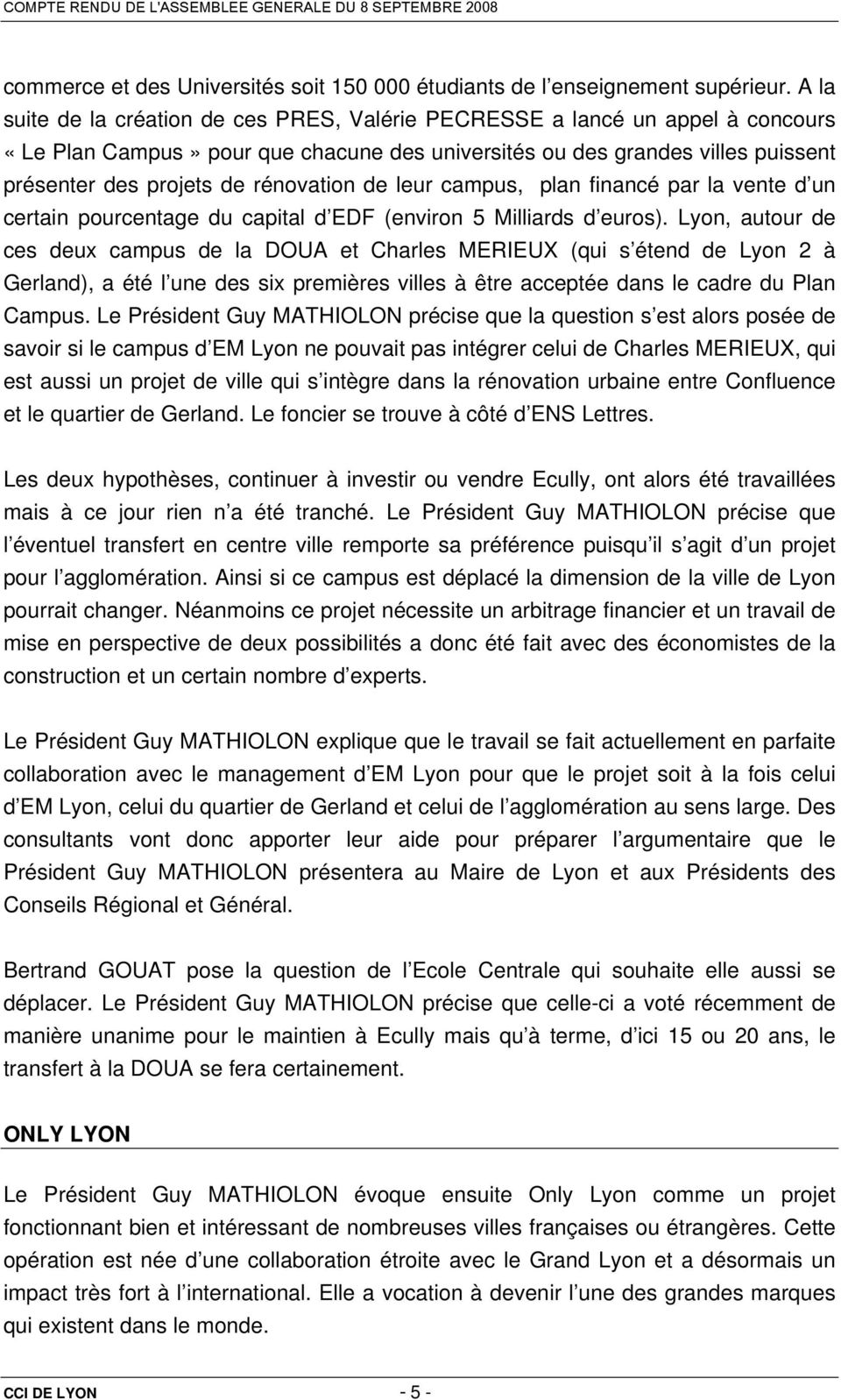 rénovation de leur campus, plan financé par la vente d un certain pourcentage du capital d EDF (environ 5 Milliards d euros).