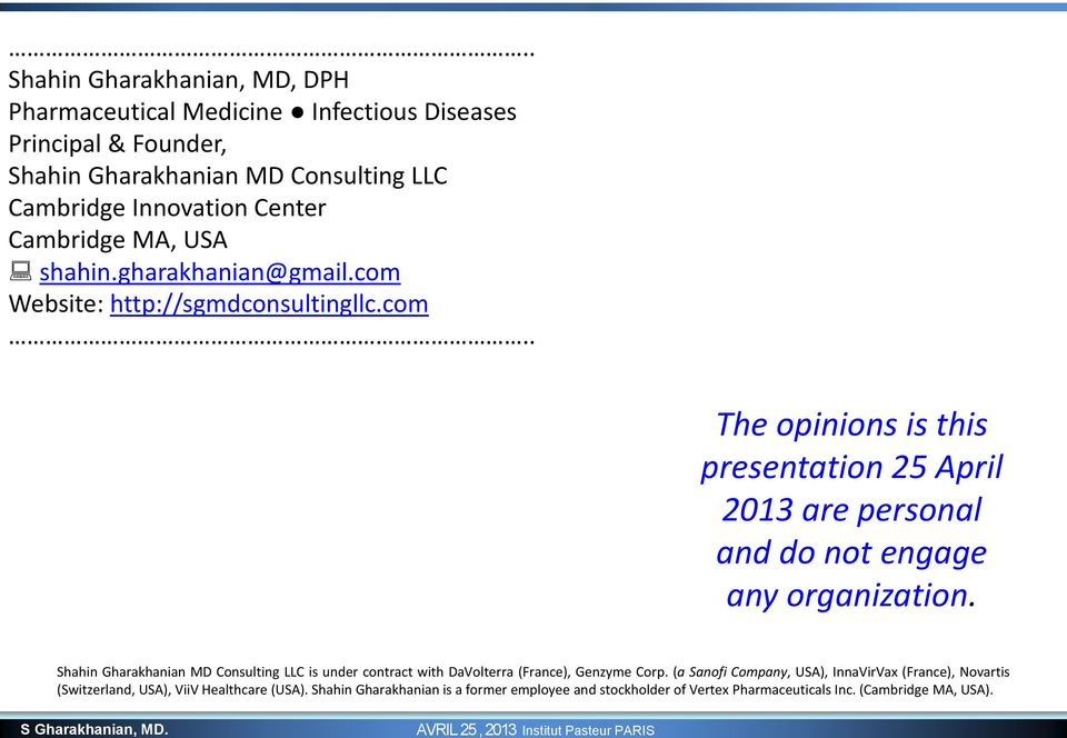MA, USA shahin.gharakhanian@gmail.com Website: http://sgmdconsultingllc.com.. The opinions is this presentation 25 April 2013 are personal and do not engage any organization.