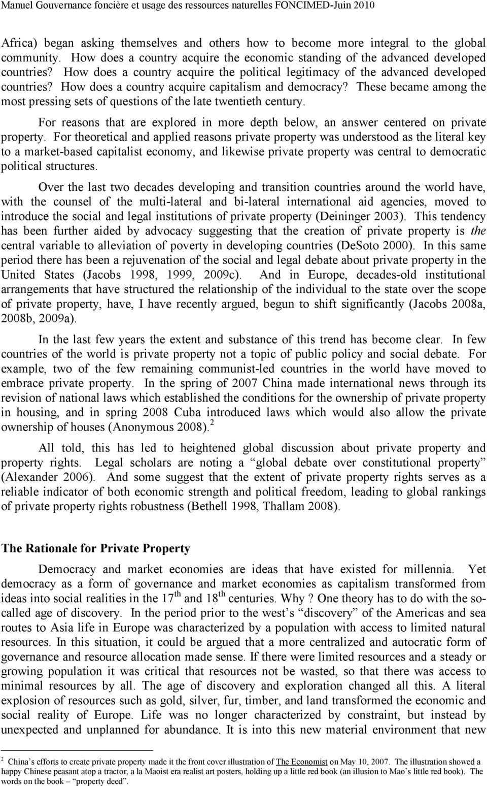 These became among the most pressing sets of questions of the late twentieth century. For reasons that are explored in more depth below, an answer centered on private property.