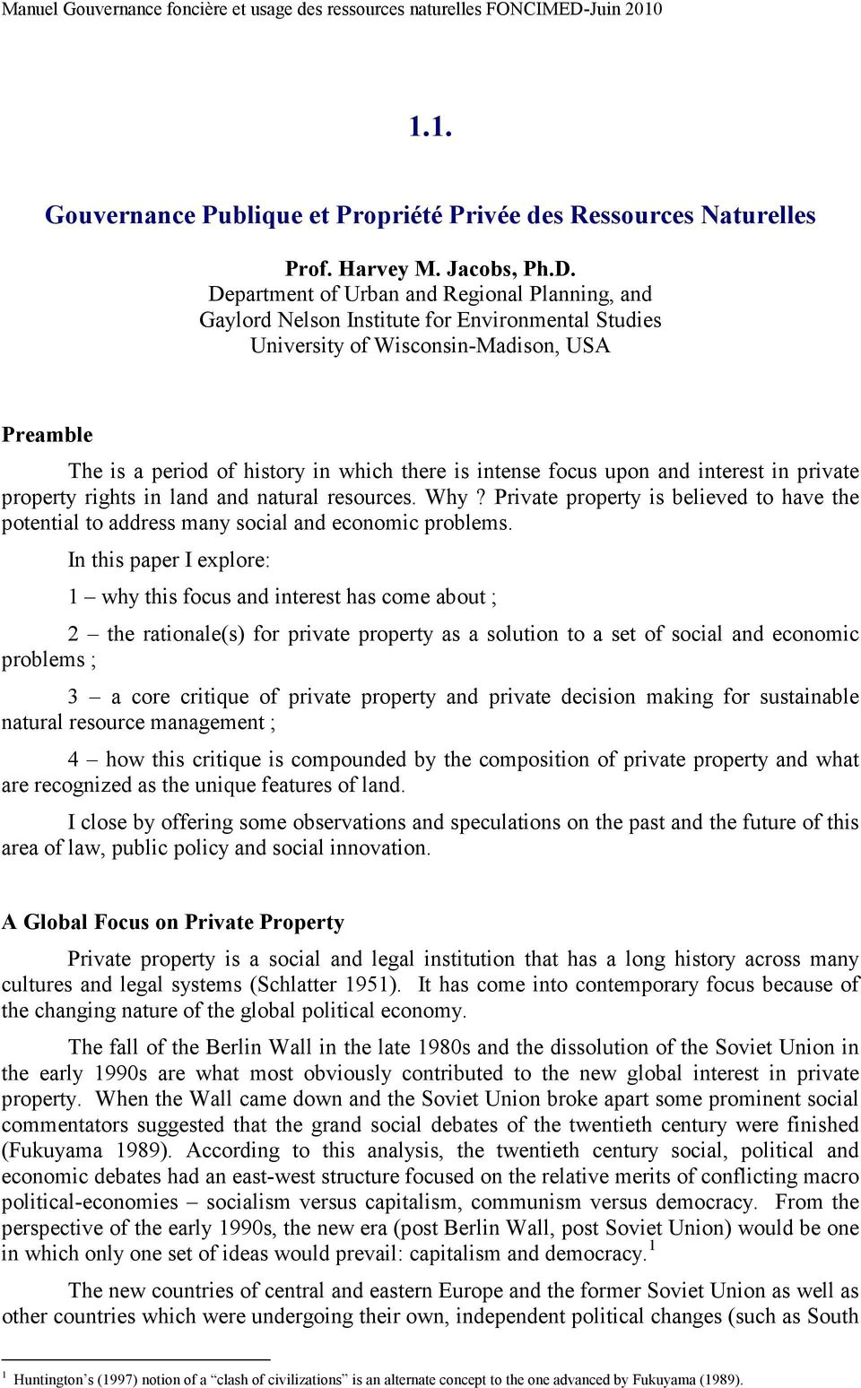 focus upon and interest in private property rights in land and natural resources. Why? Private property is believed to have the potential to address many social and economic problems.