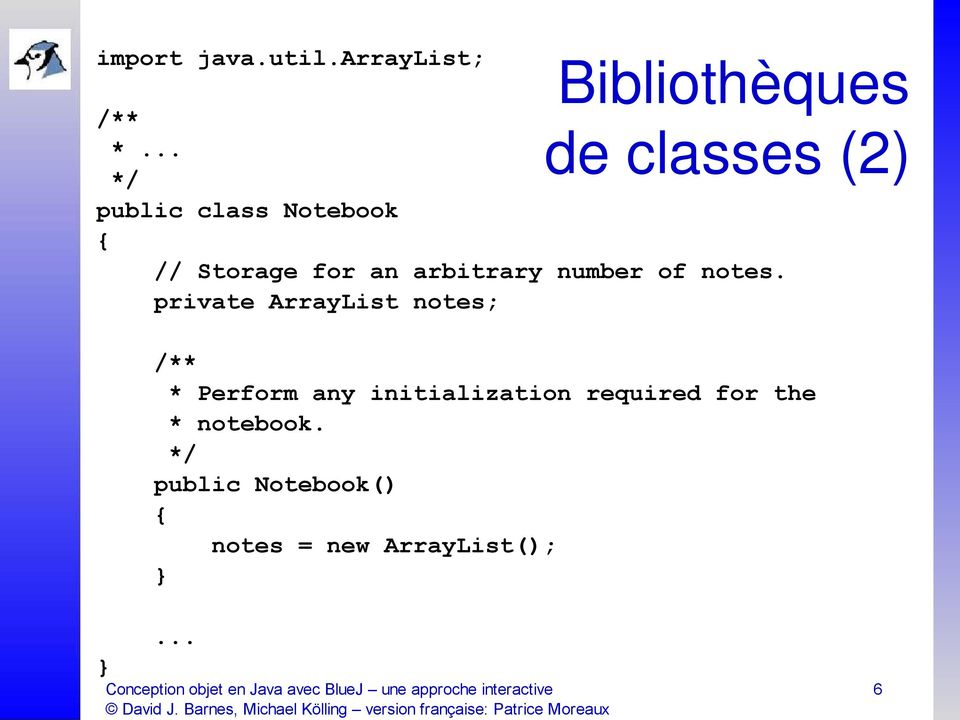 private ArrayList notes; de classes (2) /** * Perform any initialization required