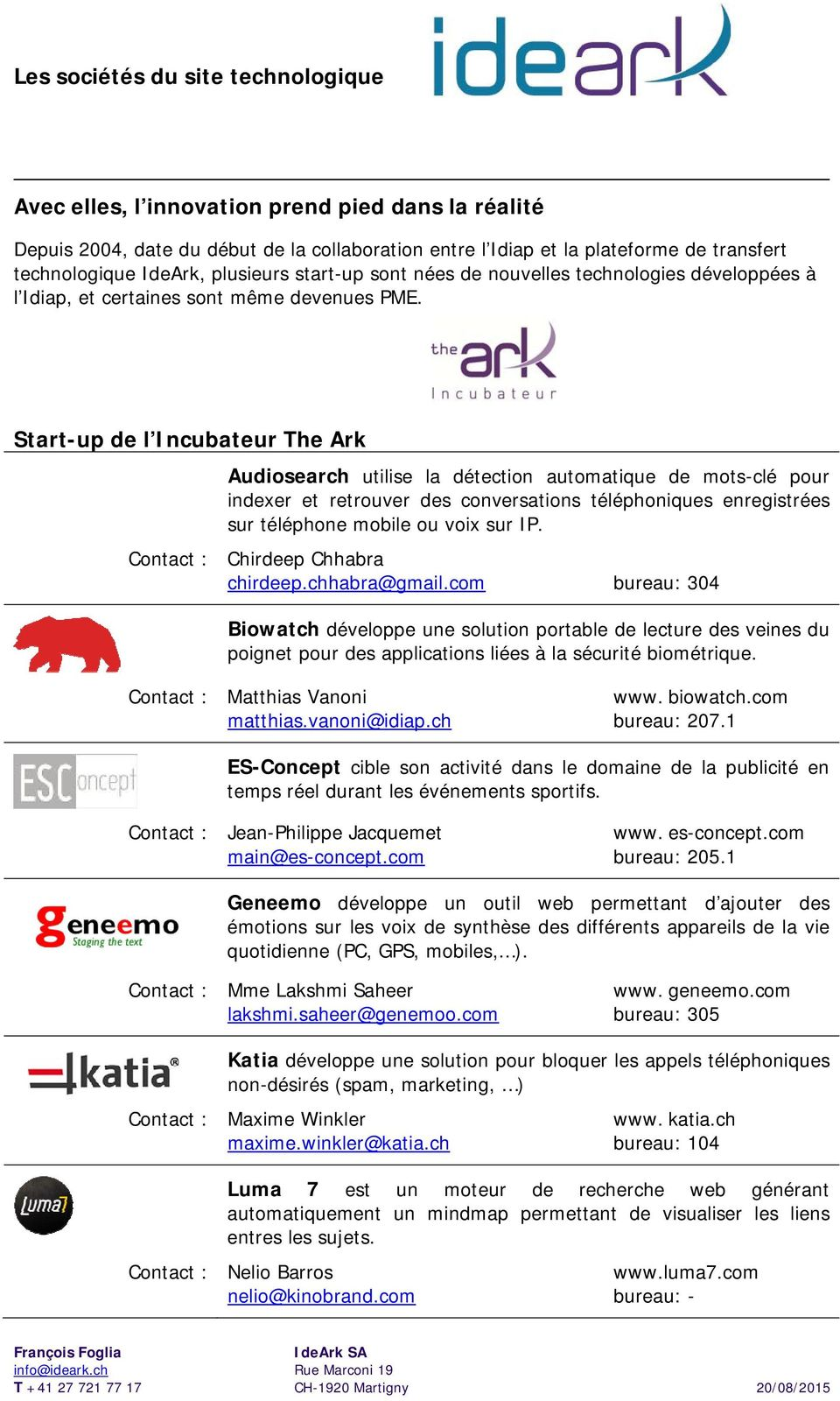 Start-up de l Incubateur The Ark Contact : Audiosearch utilise la détection automatique de mots-clé pour indexer et retrouver des conversations téléphoniques enregistrées sur téléphone mobile ou voix