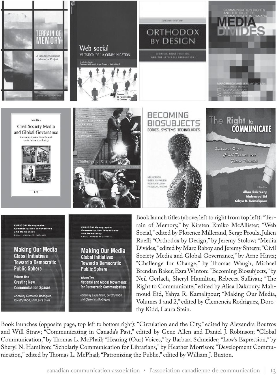 Winton; Becoming Biosubjects, by Neil Gerlach, Sheryl Hamilton, Rebecca Sullivan; The Right to Communicate, edited by Aliaa Dakroury, Mahmoud Eid, Yahya R.