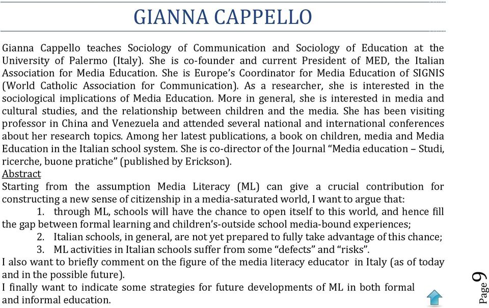 As a researcher, she is interested in the sociological implications of Media Education.