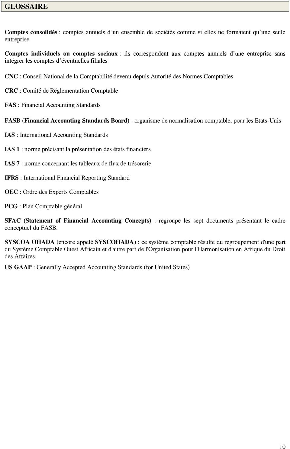 Comptable FAS : Financial Accounting Standards FASB (Financial Accounting Standards Board) : organisme de normalisation comptable, pour les Etats-Unis IAS : International Accounting Standards IAS 1 :