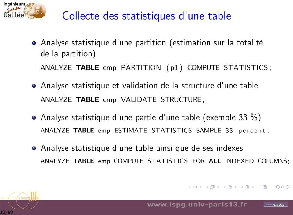 TABLE emp VALIDATE STRUCTURE; Analyse statistique d une partie d une table (exemple 33 %) ANALYZE TABLE emp ESTIMATE STATISTICS