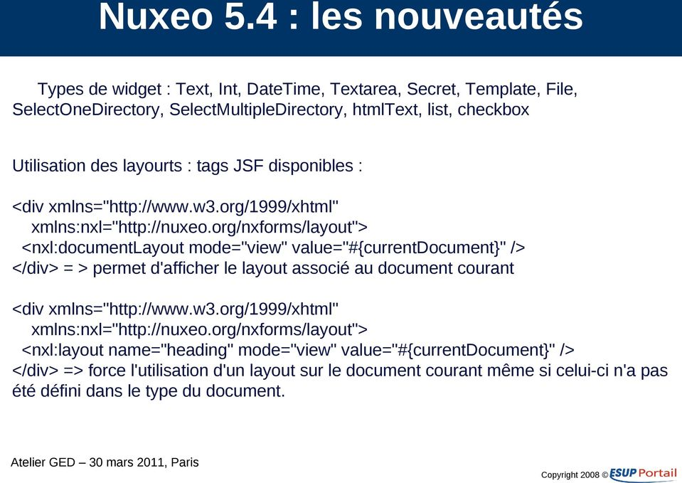 "org/nxforms/layout""> <nxl:documentlayout mode=""view"" value=""#{currentdocument}"" /> </div> = > permet d'afficher le layout associé au document courant <div xmlns=""http://www."