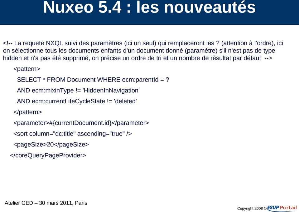 supprimé, on précise un ordre de tri et un nombre de résultat par défaut --> <pattern> SELECT * FROM Document WHERE ecm:parentid =?