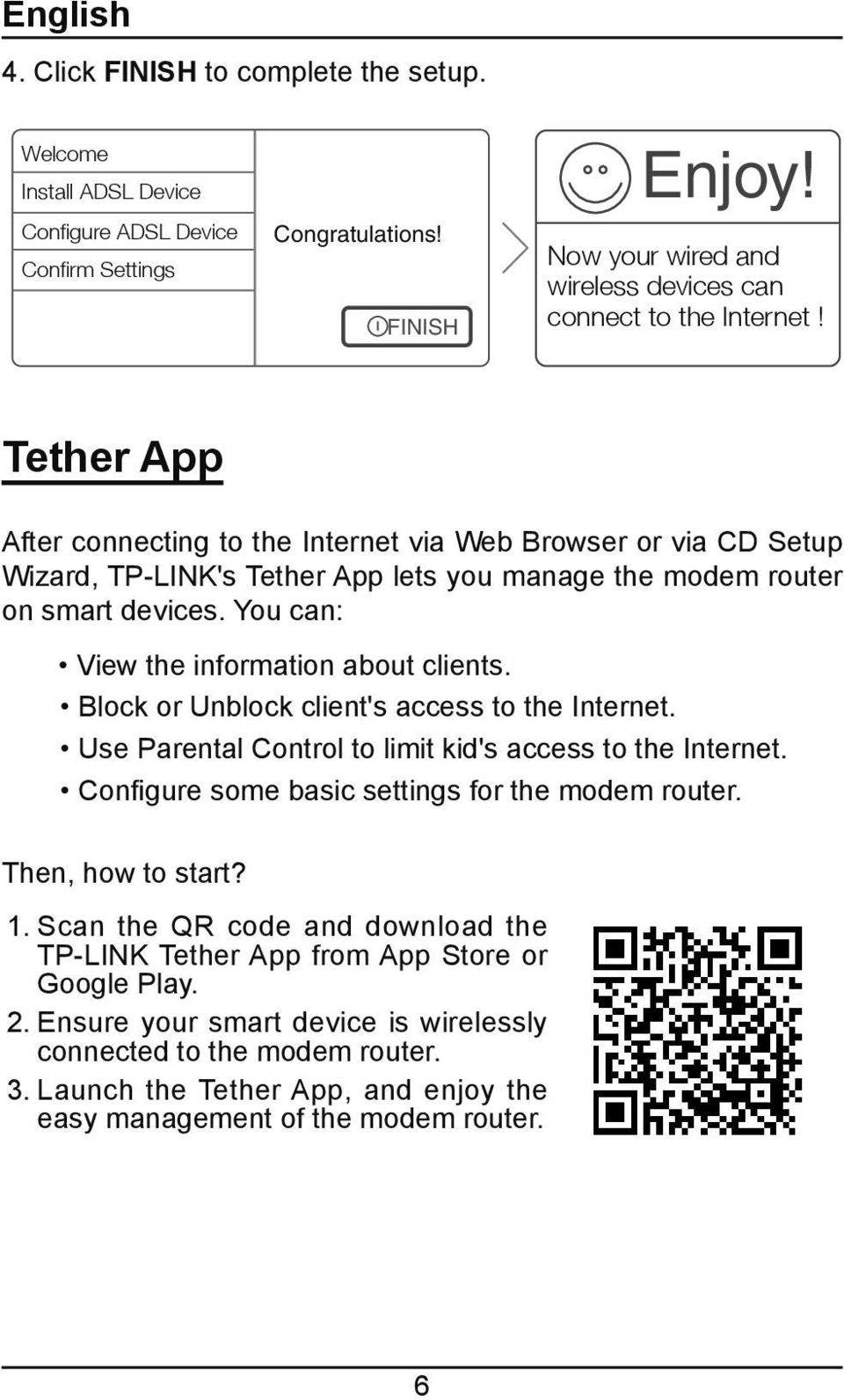 Tether App After connecting to the Internet via Web Browser or via CD Setup Wizard, TP-LINK's Tether App lets you manage the modem router on smart devices. You can: View the information about clients.