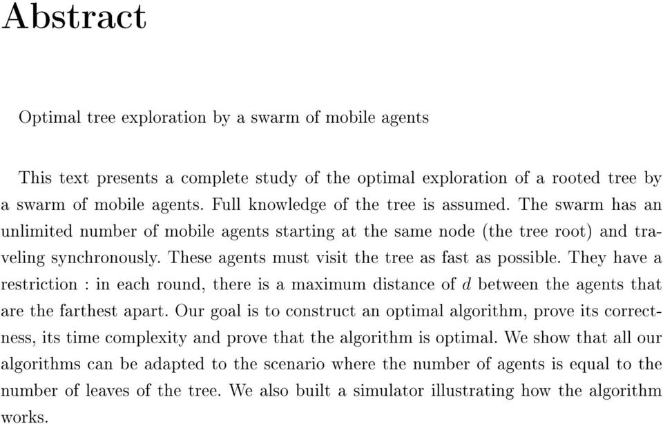 These agents must visit the tree as fast as possible. They have a restriction : in each round, there is a maximum distance of d between the agents that are the farthest apart.
