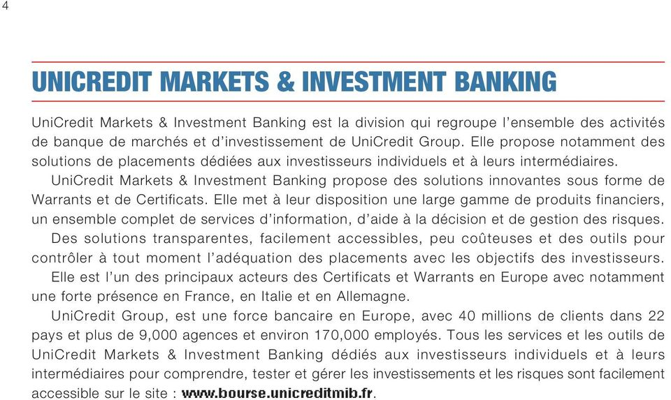 UniCredit Markets & Investment Banking propose des solutions innovantes sous forme de Warrants et de Certificats.