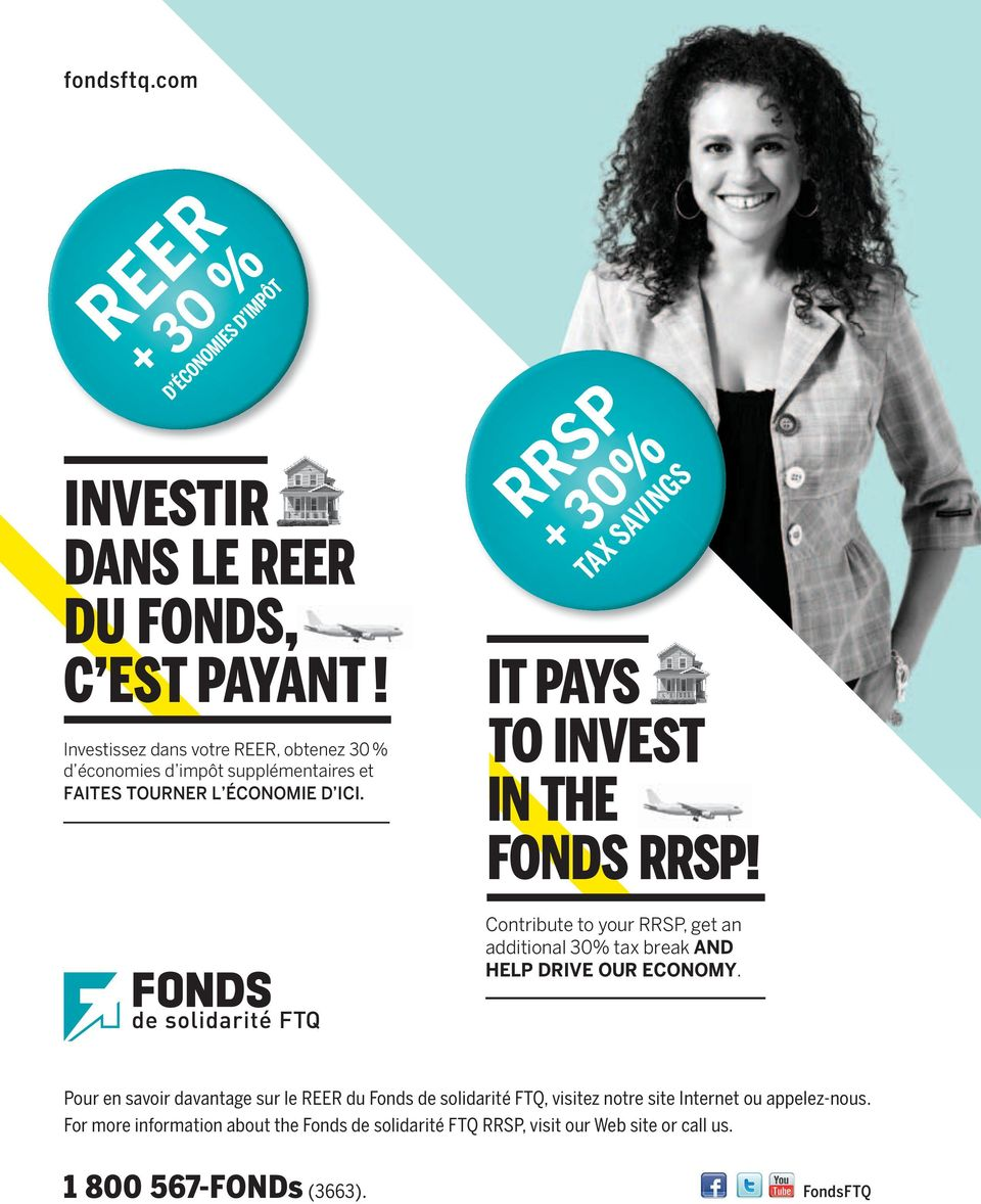 IT PAYS TO INVEST IN THE FONDS RRSP! Contribute to your RRSP, get an additional 30% tax break AND HELP DRIVE OUR ECONOMY.