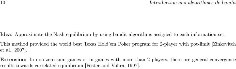 Thi method provided the world bet Texa Hold em Poker program for 2-player with pot-limit [Zinkevitch