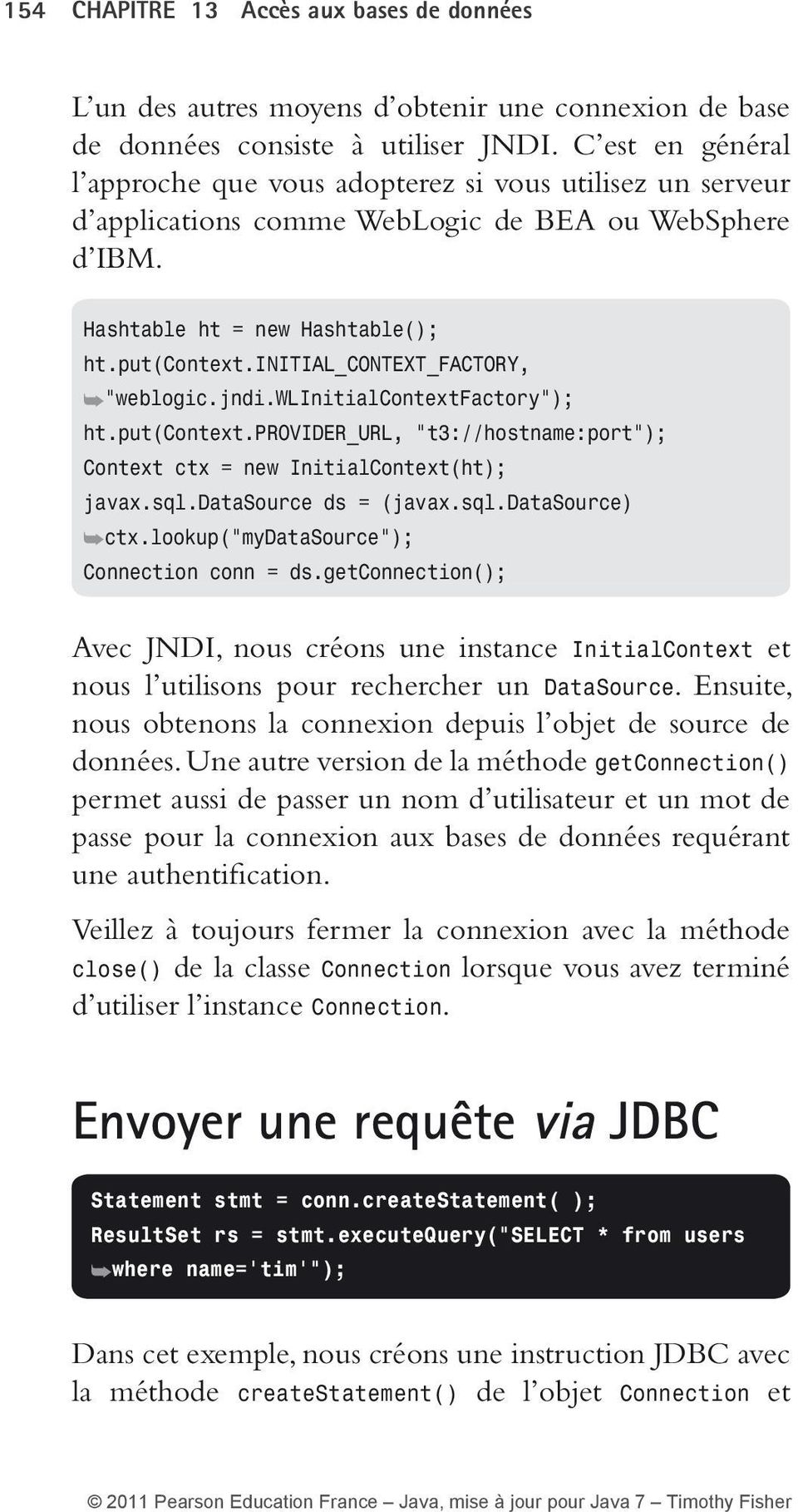 initial_context_factory, weblogic.jndi.wlinitialcontextfactory ); ht.put(context.provider_url, t3://hostname:port ); Context ctx = new InitialContext(ht); javax.sql.datasource ds = (javax.sql.datasource) ctx.