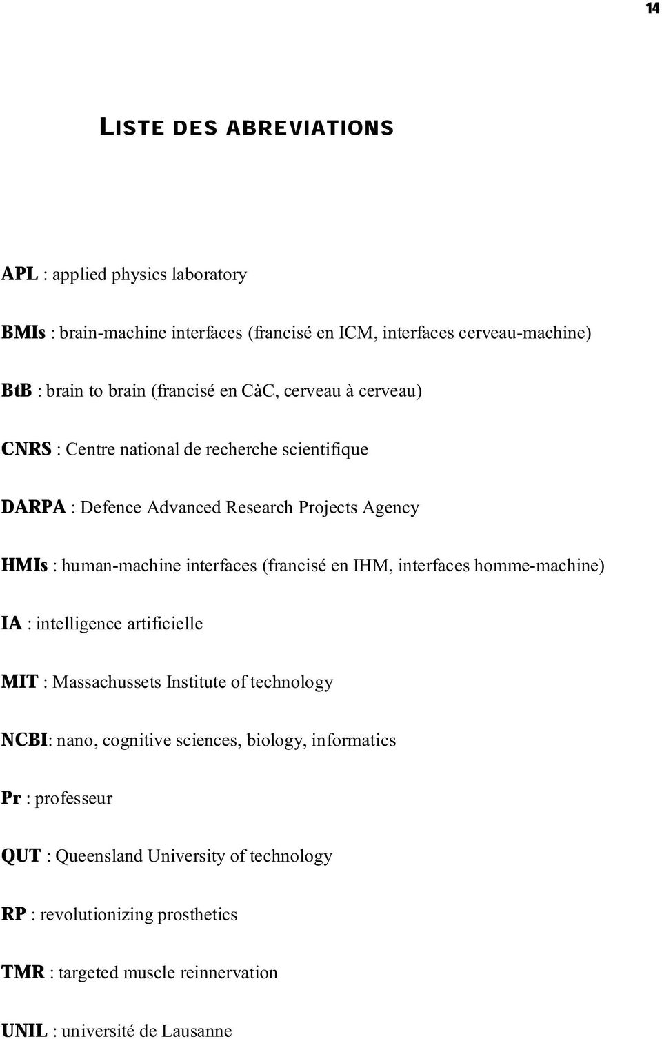 interfaces (francisé en IHM, interfaces homme-machine) IA : intelligence artificielle MIT : Massachussets Institute of technology NCBI: nano, cognitive sciences,