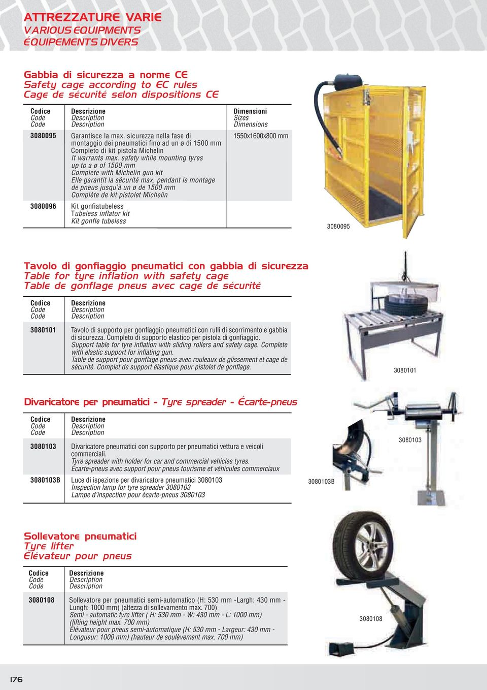 safety while mounting tyres up to a ø of 1500 mm Complete with Michelin gun kit Elle garantit la sécurité max.