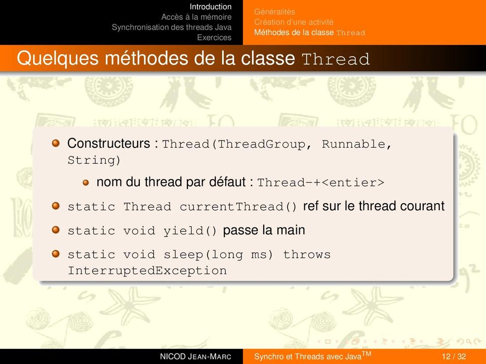 Thread-+<entier> static Thread currentthread() ref sur le thread courant static void yield() passe