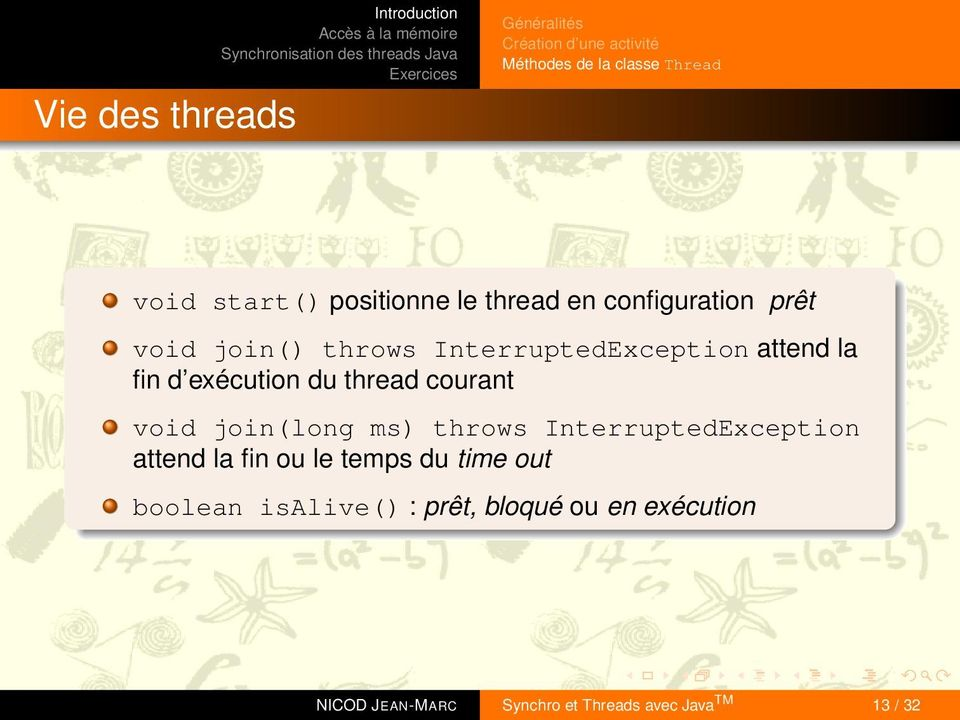 d exécution du thread courant void join(long ms) throws InterruptedException attend la fin ou le temps du