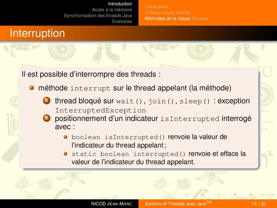 positionnement d un indicateur isinterrupted interrogé avec : boolean isinterrupted() renvoie la valeur de l indicateur du thread appelant