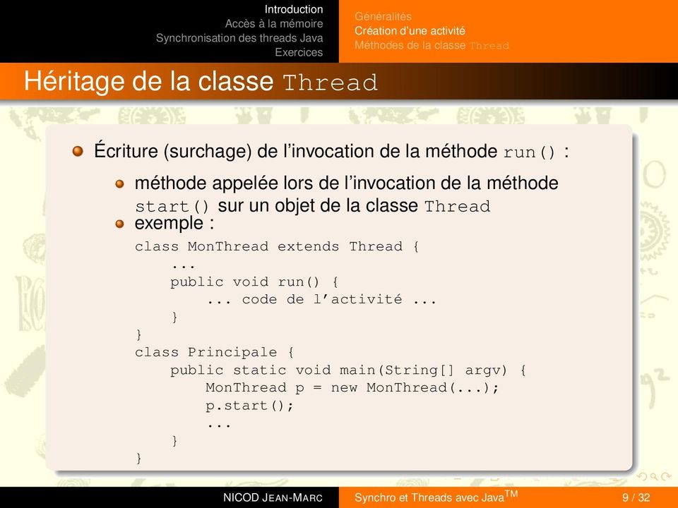 exemple : class MonThread extends Thread {... public void run() {... code de l activité.