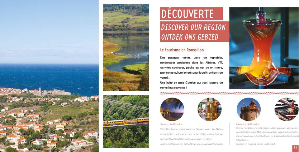 Tourism in the Roussillon Varied landscapes, visit of vineyards, hike and walk in the Albères, mountainbiking, water sports, sea or river fishing, cultural heritage and local handicraft (the master