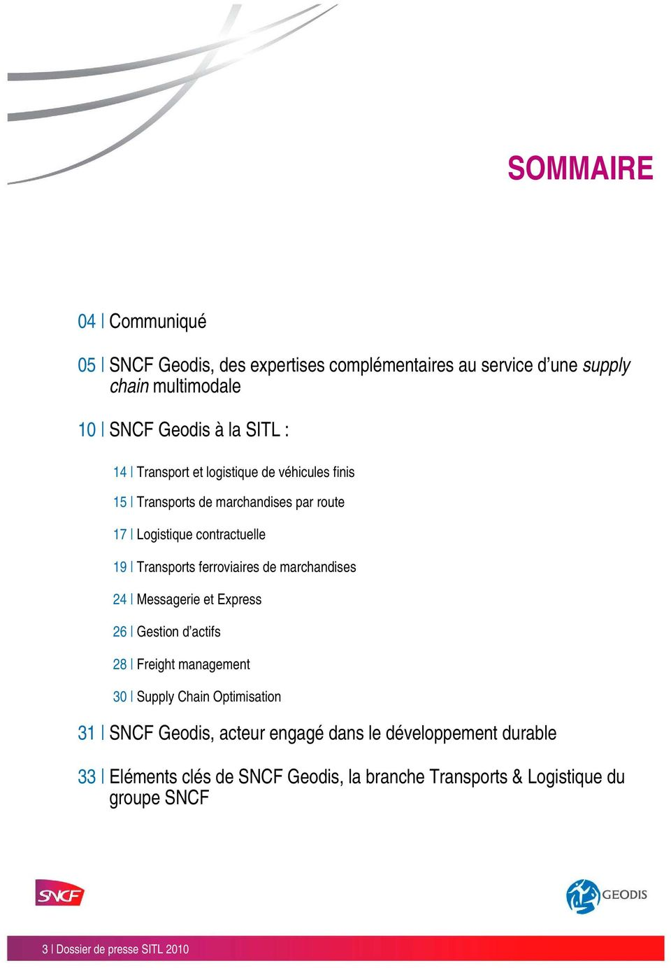 de marchandises 24 Messagerie et Express 26 Gestion d actifs 28 Freight management 30 Supply Chain Optimisation 31 SNCF Geodis, acteur