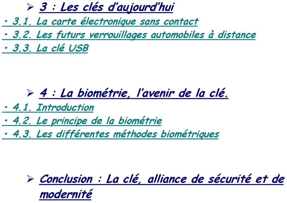 3. La clé USB 4 : La biométrie, l avenir de la clé. 4.1. Introduction 4.2.