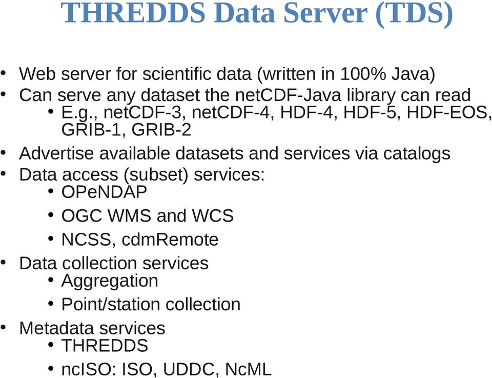, netcdf-3, netcdf-4, HDF-4, HDF-5, HDF-EOS, GRIB-1, GRIB-2 Advertise available datasets and services via