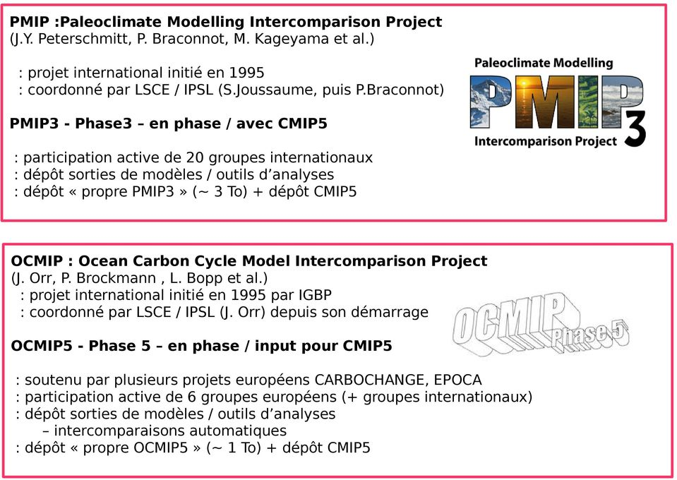 : Ocean Carbon Cycle Model Intercomparison Project (J. Orr, P. Brockmann, L. Bopp et al.) : projet international initié en 1995 par IGBP : coordonné par LSCE / IPSL (J.