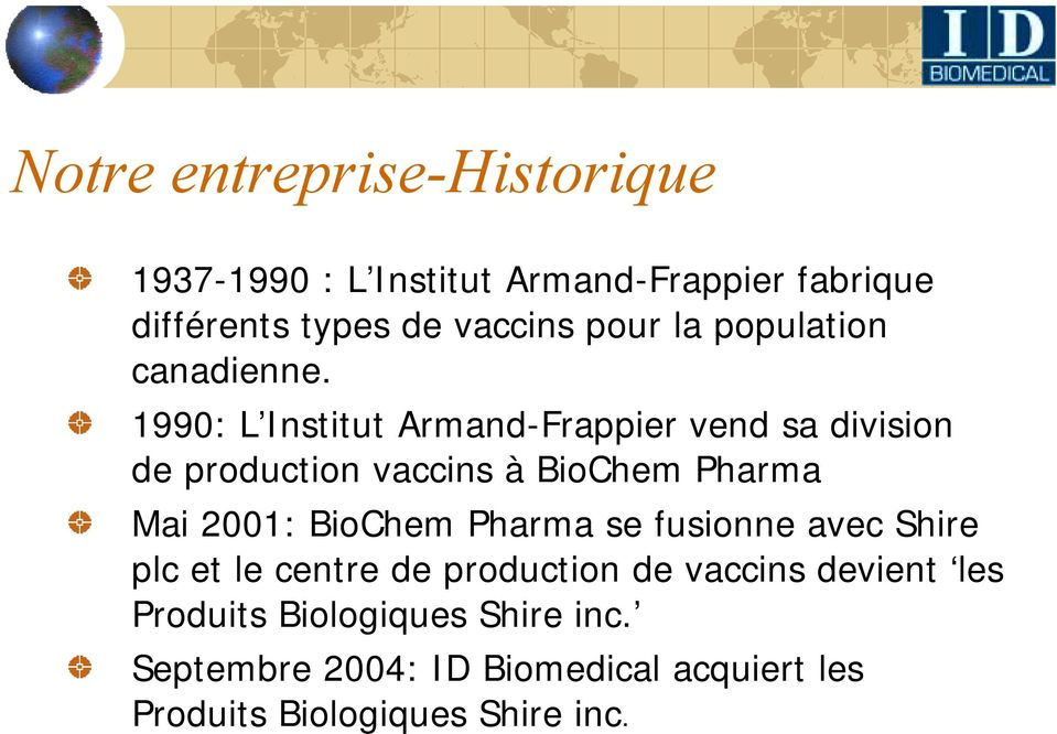 1990: L Institut Armand-Frappier vend sa division de production vaccins à BioChem Pharma Mai 2001: BioChem