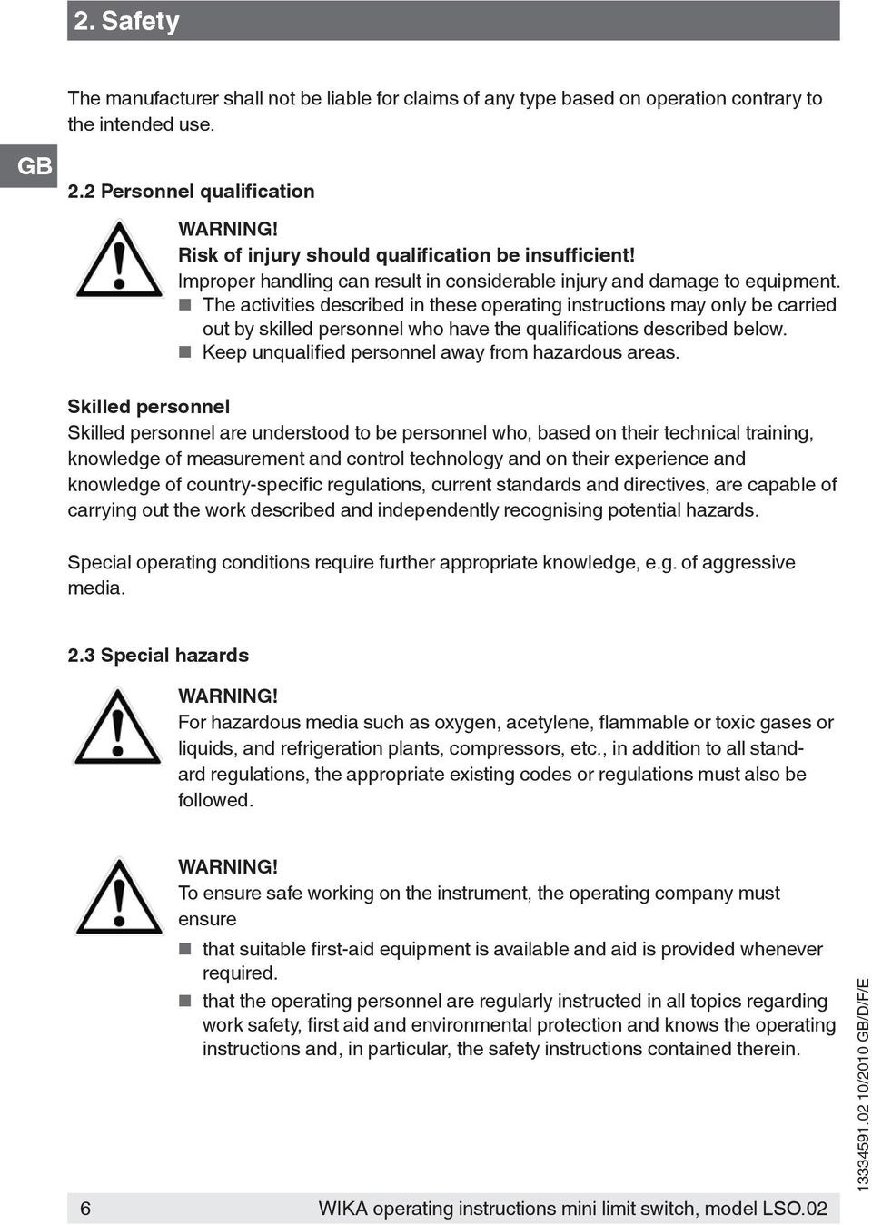 The activities described in these operating instructions may only be carried out by skilled personnel who have the qualifications described below. Keep unqualified personnel away from hazardous areas.