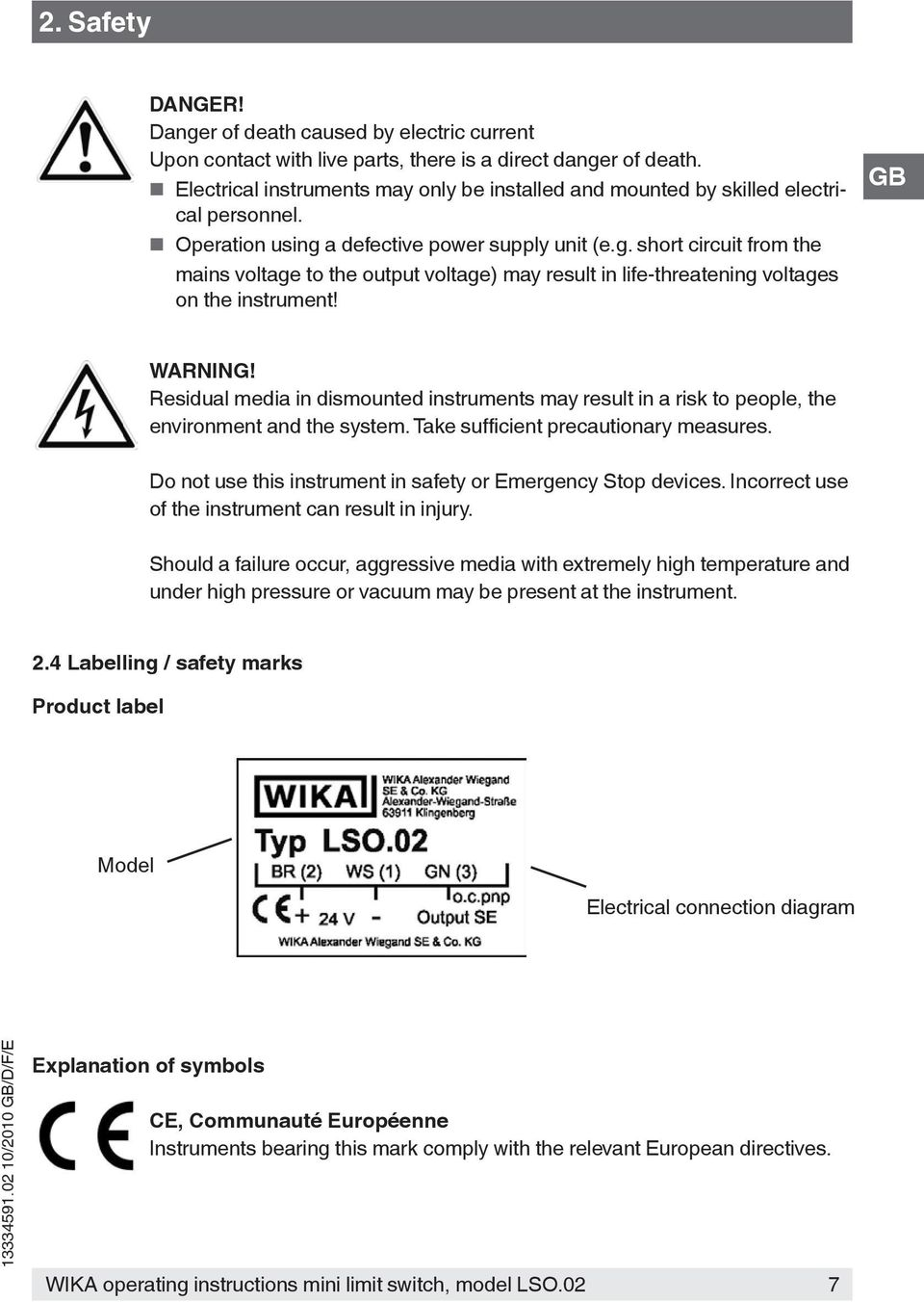 a defective power supply unit (e.g. short circuit from the mains voltage to the output voltage) may result in life-threatening voltages on the instrument! GB WARNING!
