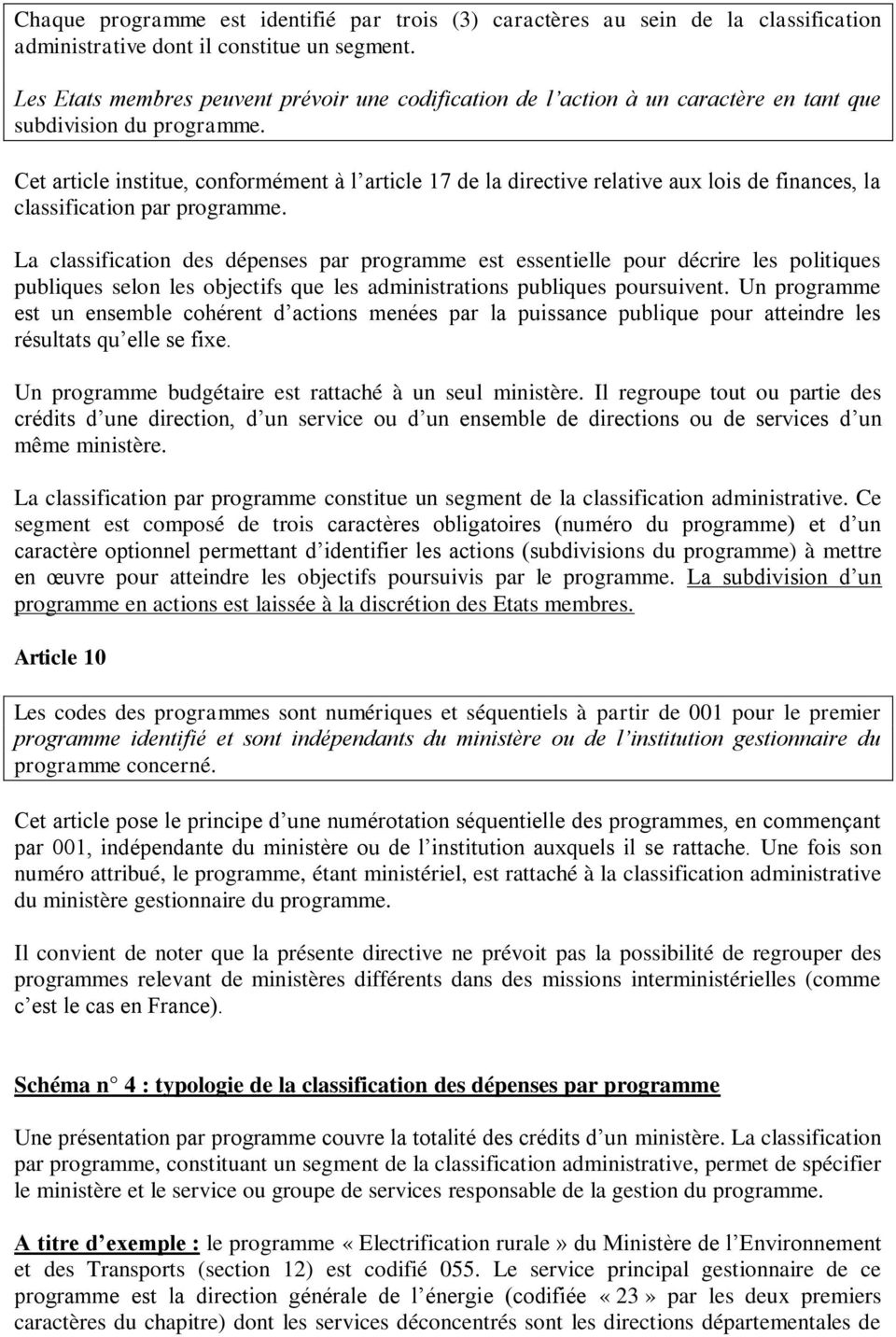 Cet article institue, conformément à l article 17 de la directive relative aux lois de finances, la classification par programme.