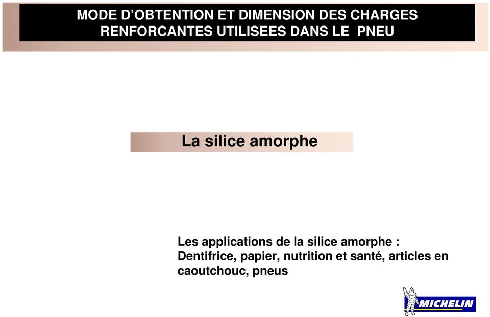 amorphe Les applications de la silice amorphe :